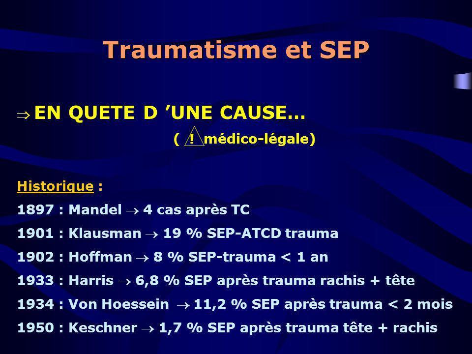 Traumatisme et SEP EN QUETE D UNE CAUSE… ( ! médico-légale) Historique : 1897 : Mandel 4 cas après TC 1901 : Klausman 19 % SEP-ATCD trauma 1902 : Hoff