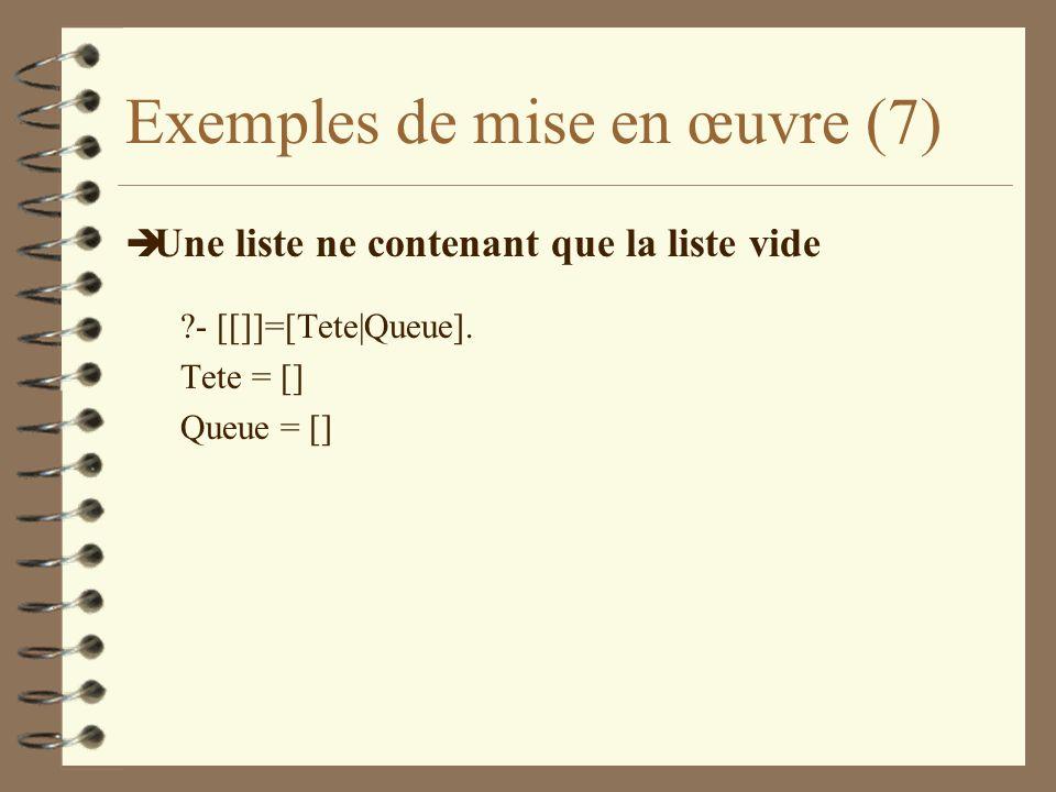 Exemples de mise en œuvre (7) è Une liste ne contenant que la liste vide ?- [[]]=[Tete|Queue].