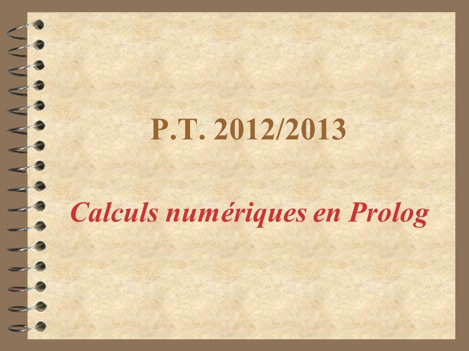 P.T. 2012/2013 Calculs numériques en Prolog