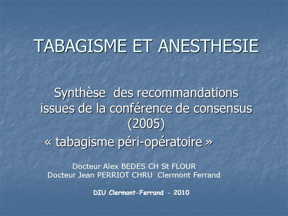 TABAGISME ET ANESTHESIE Synthèse des recommandations issues de la conférence de consensus (2005) « tabagisme péri-opératoire » « tabagisme péri-opérat