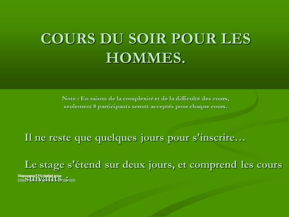 Diaporama PPS réalisé pour http://www.diaporamas-a-la-con.com http://www.diaporamas-a-la-con.com COURS DU SOIR POUR LES HOMMES.