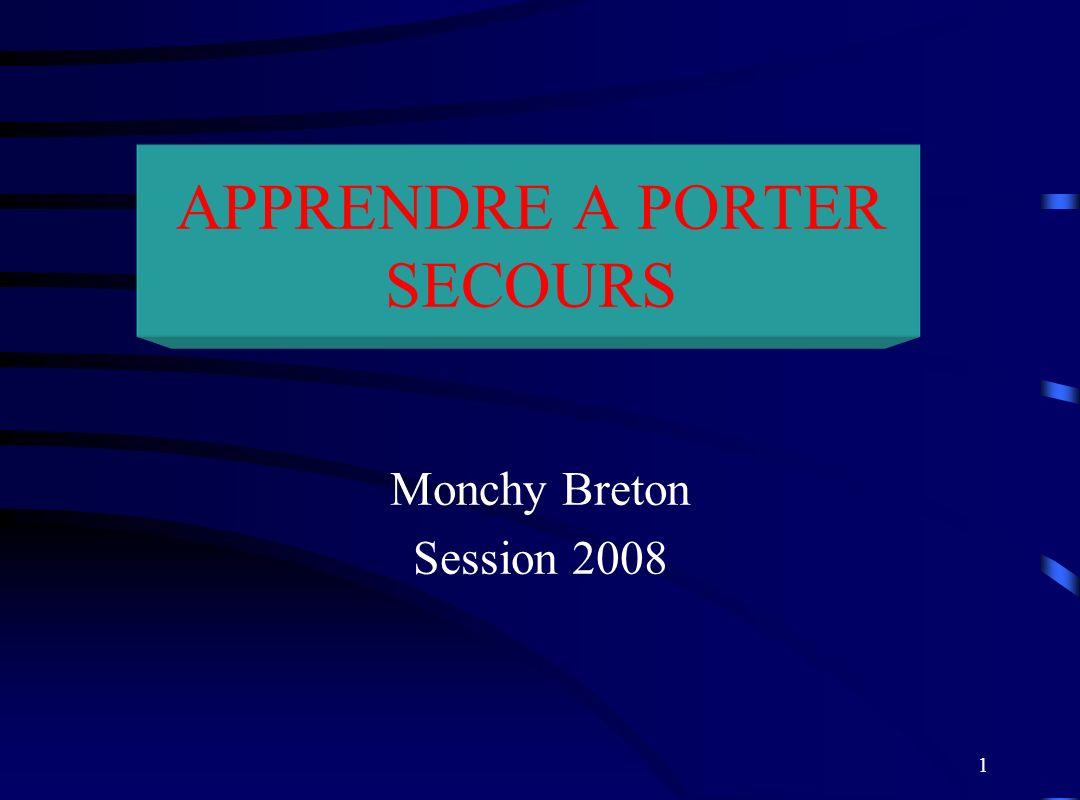 1 APPRENDRE A PORTER SECOURS Monchy Breton Session 2008