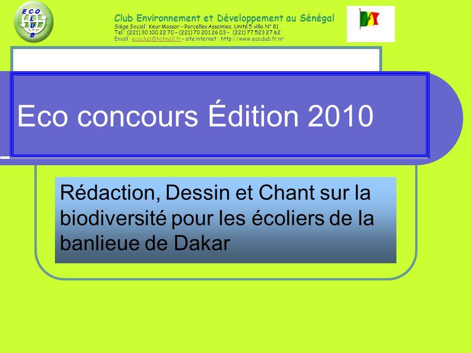 Eco concours Édition 2010 Rédaction, Dessin et Chant sur la biodiversité pour les écoliers de la banlieue de Dakar E C O L U B Club Environnement et D