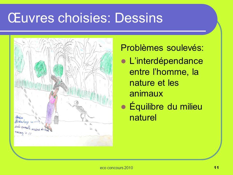 eco concours 201011 Problèmes soulevés: Linterdépendance entre lhomme, la nature et les animaux Équilibre du milieu naturel Œuvres choisies: Dessins
