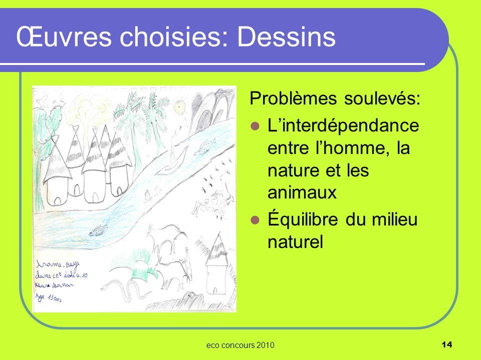 eco concours 201014 Problèmes soulevés: Linterdépendance entre lhomme, la nature et les animaux Équilibre du milieu naturel Œuvres choisies: Dessins