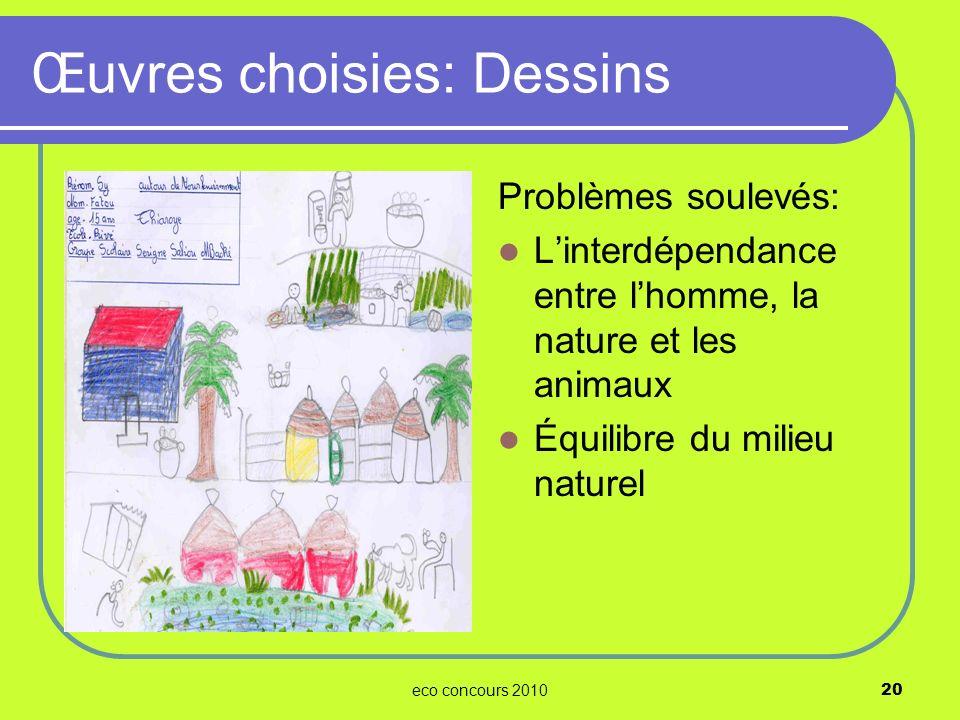 eco concours 201020 Problèmes soulevés: Linterdépendance entre lhomme, la nature et les animaux Équilibre du milieu naturel Œuvres choisies: Dessins