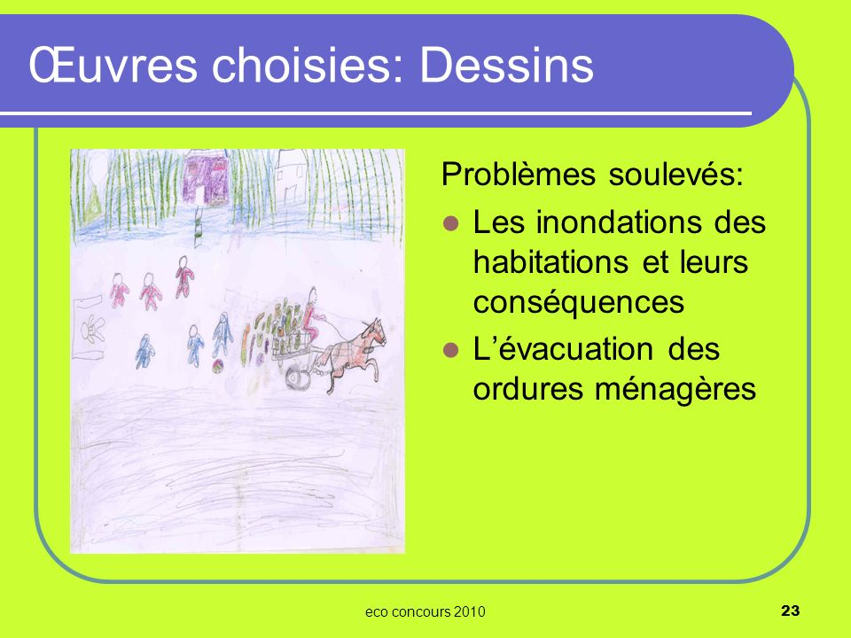 eco concours 201023 Problèmes soulevés: Les inondations des habitations et leurs conséquences Lévacuation des ordures ménagères Œuvres choisies: Dessi