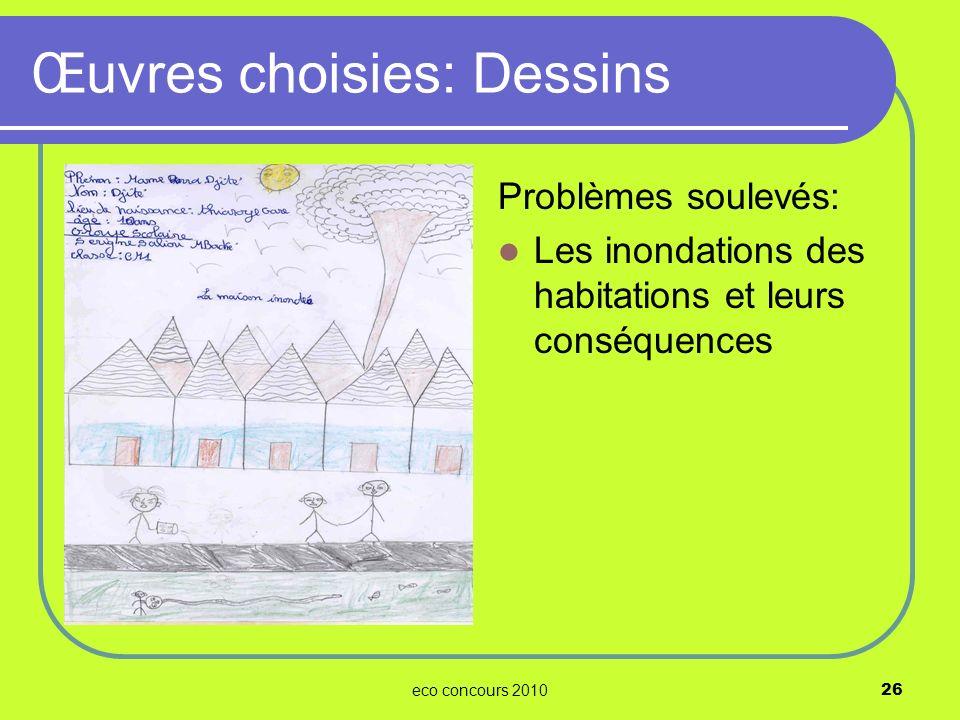 eco concours 201026 Problèmes soulevés: Les inondations des habitations et leurs conséquences Œuvres choisies: Dessins