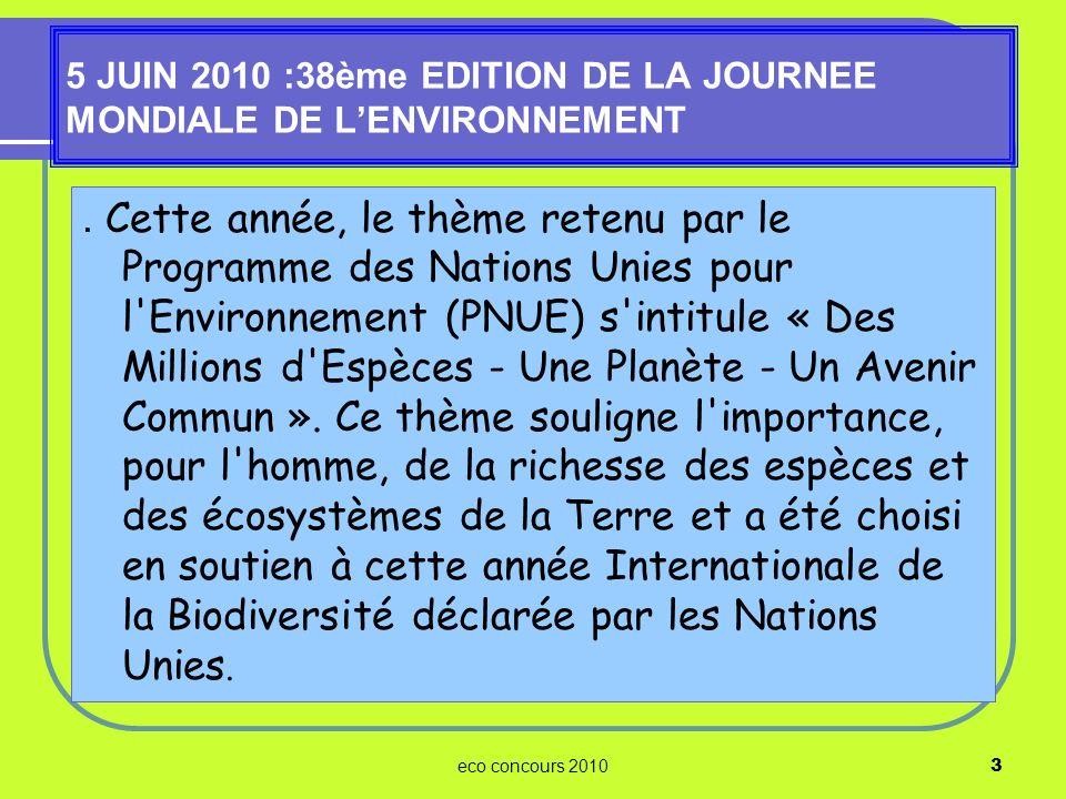 eco concours 20103 5 JUIN 2010 :38ème EDITION DE LA JOURNEE MONDIALE DE LENVIRONNEMENT. Cette année, le thème retenu par le Programme des Nations Unie