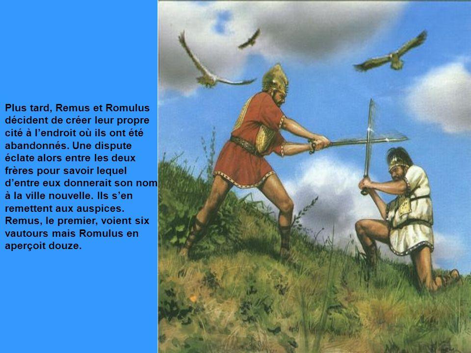 Plus tard, Remus et Romulus décident de créer leur propre cité à lendroit où ils ont été abandonnés. Une dispute éclate alors entre les deux frères po