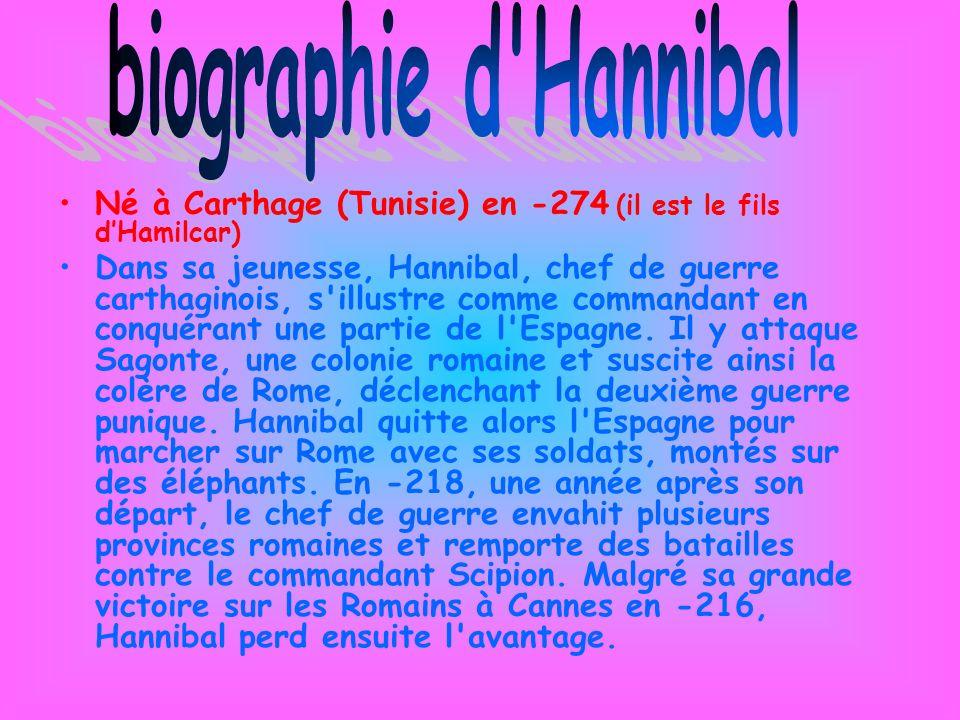 Né à Carthage (Tunisie) en -274 (il est le fils dHamilcar) Dans sa jeunesse, Hannibal, chef de guerre carthaginois, s'illustre comme commandant en con