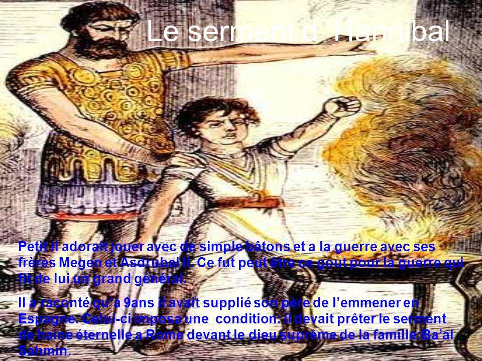 Le serment d Hannibal Petit il adorait jouer avec de simple bâtons et a la guerre avec ses frères Megen et Asdrubal II. Ce fut peut être ce gout pour