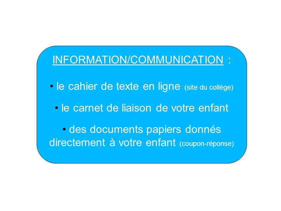 INFORMATION/COMMUNICATION : le cahier de texte en ligne (site du collège) le carnet de liaison de votre enfant des documents papiers donnés directemen
