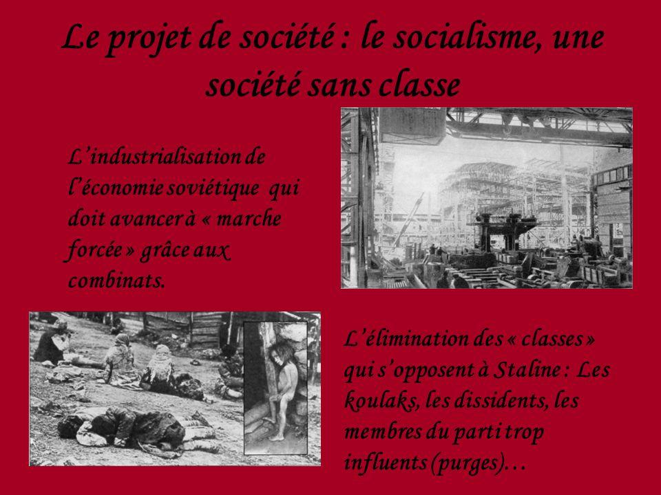 Le projet de société : le socialisme, une société sans classe Lindustrialisation de léconomie soviétique qui doit avancer à « marche forcée » grâce au