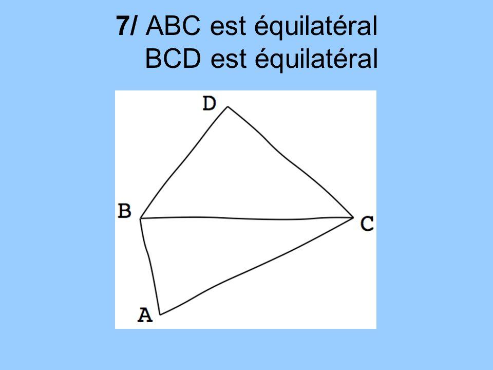 7/ ABC est équilatéral BCD est équilatéral