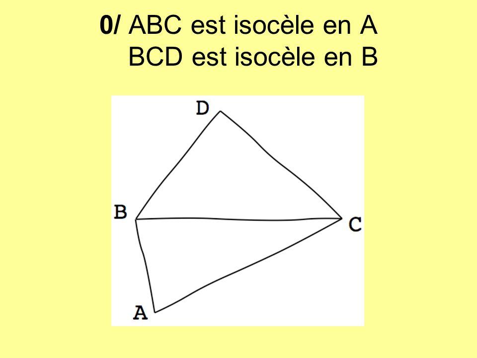 0/ ABC est isocèle en A BCD est isocèle en B