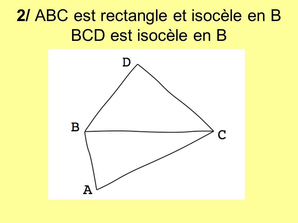 2/ ABC est rectangle et isocèle en B BCD est isocèle en B