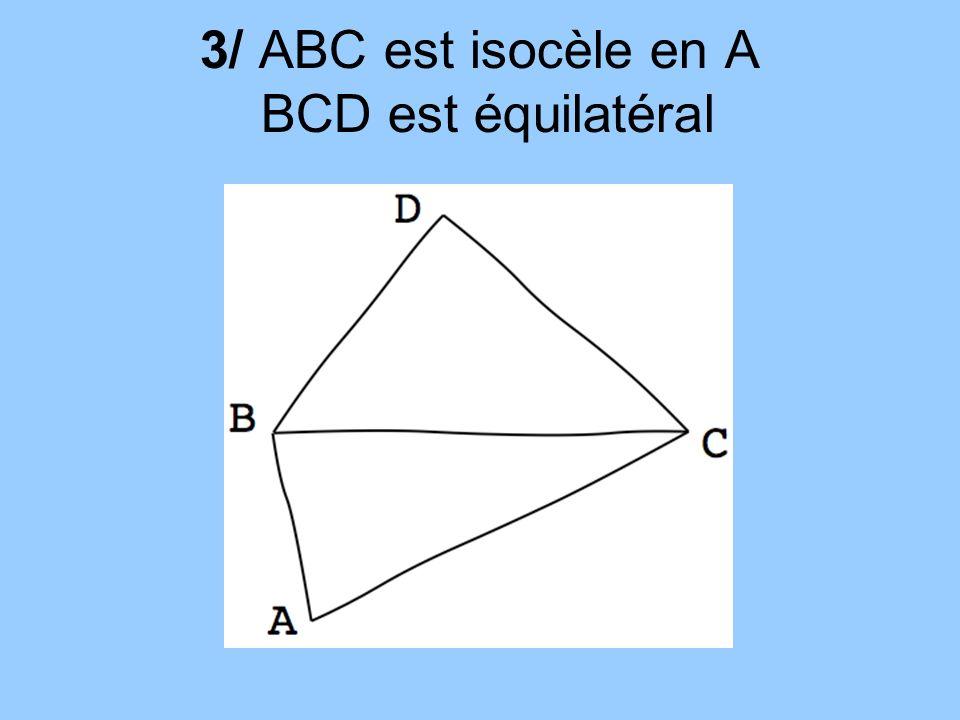 3/ ABC est isocèle en A BCD est équilatéral
