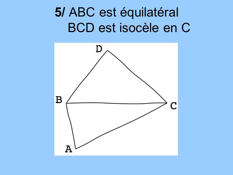 5/ ABC est équilatéral BCD est isocèle en C