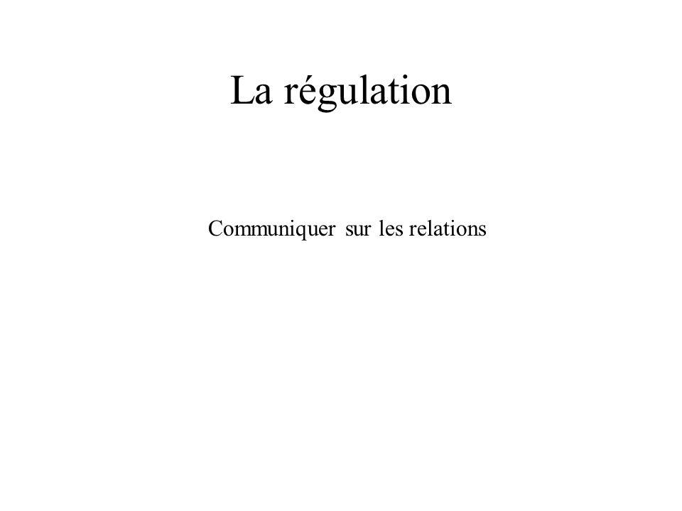 La régulation Communiquer sur les relations