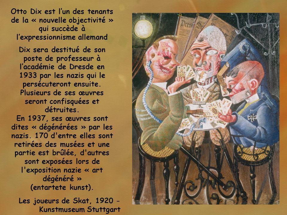 Otto Dix est lun des tenants de la « nouvelle objectivité » qui succède à lexpressionnisme allemand Dix sera destitué de son poste de professeur à lac