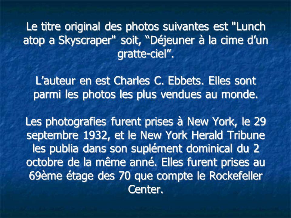 Les photos de cette présentation, son réelles. Certaines sont des photos historiques et furent réalisées par Charles Ebbets au début des année 30. La