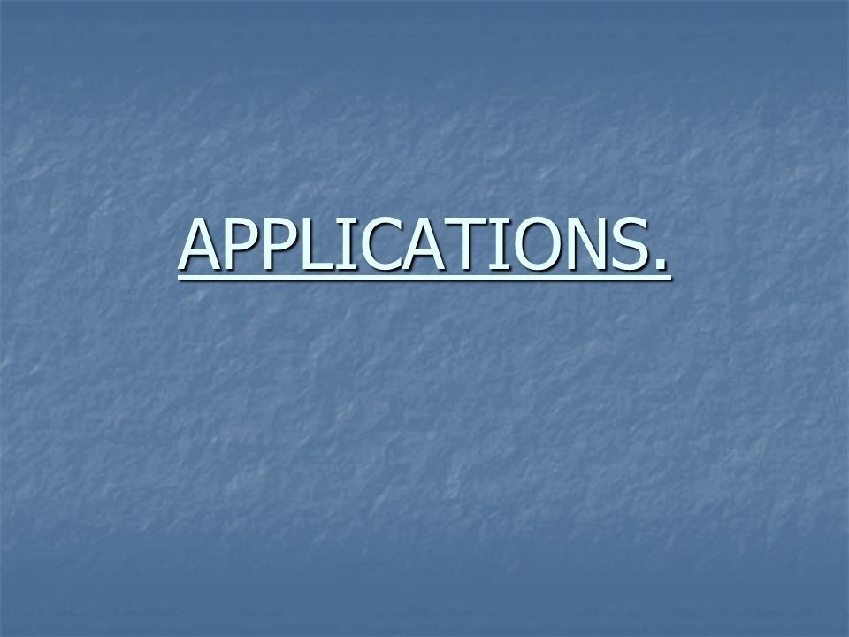 APPLICATIONS.
