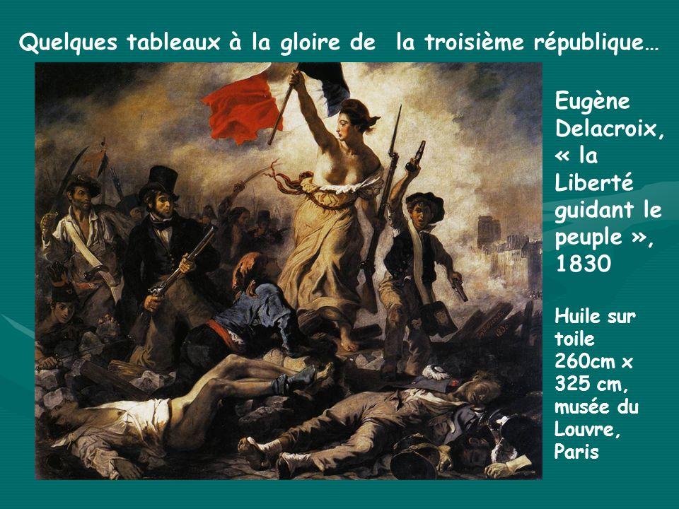 Quelques tableaux à la gloire de la troisième république… Eugène Delacroix, « la Liberté guidant le peuple », 1830 Huile sur toile 260cm x 325 cm, mus