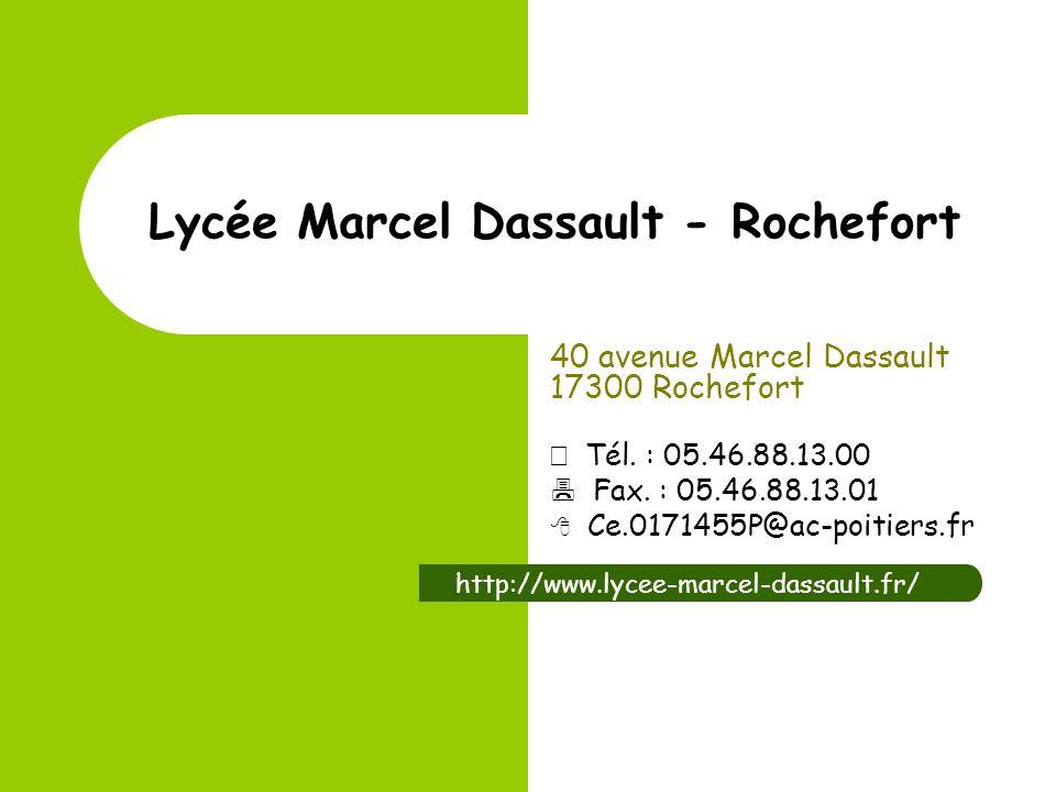 Lycée Marcel Dassault - Rochefort 40 avenue Marcel Dassault 17300 Rochefort Tél. : 05.46.88.13.00 Fax. : 05.46.88.13.01 Ce.0171455P@ac-poitiers.fr htt