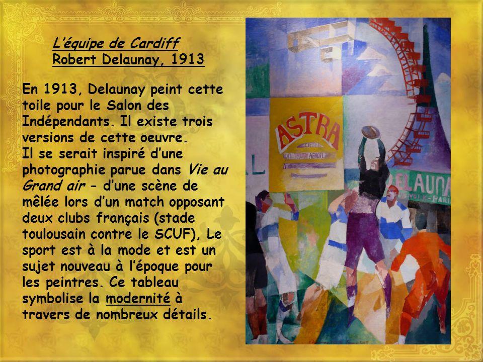 Léquipe de Cardiff Robert Delaunay, 1913 En 1913, Delaunay peint cette toile pour le Salon des Indépendants. Il existe trois versions de cette oeuvre.