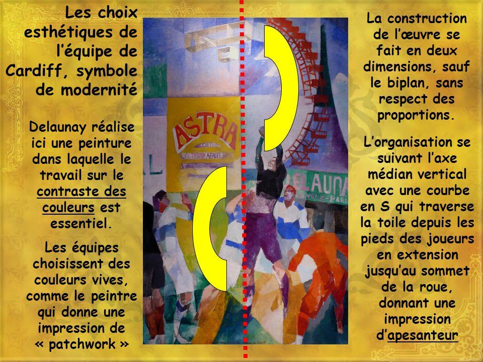 Les choix esthétiques de léquipe de Cardiff, symbole de modernité Delaunay réalise ici une peinture dans laquelle le travail sur le contraste des coul