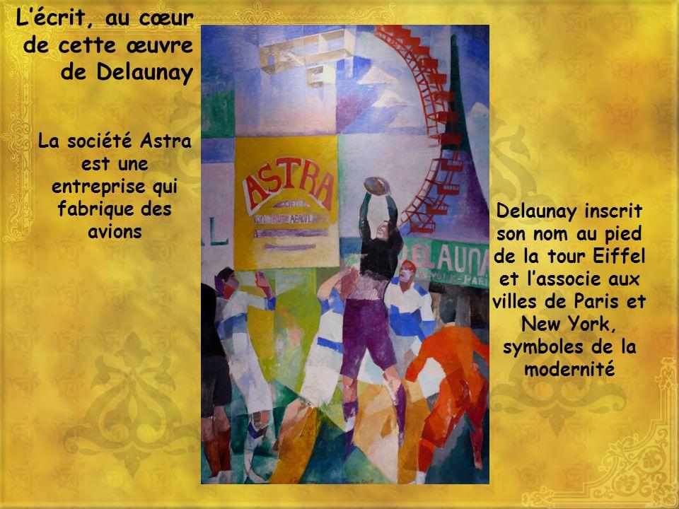 Delaunay inscrit son nom au pied de la tour Eiffel et lassocie aux villes de Paris et New York, symboles de la modernité La société Astra est une entr