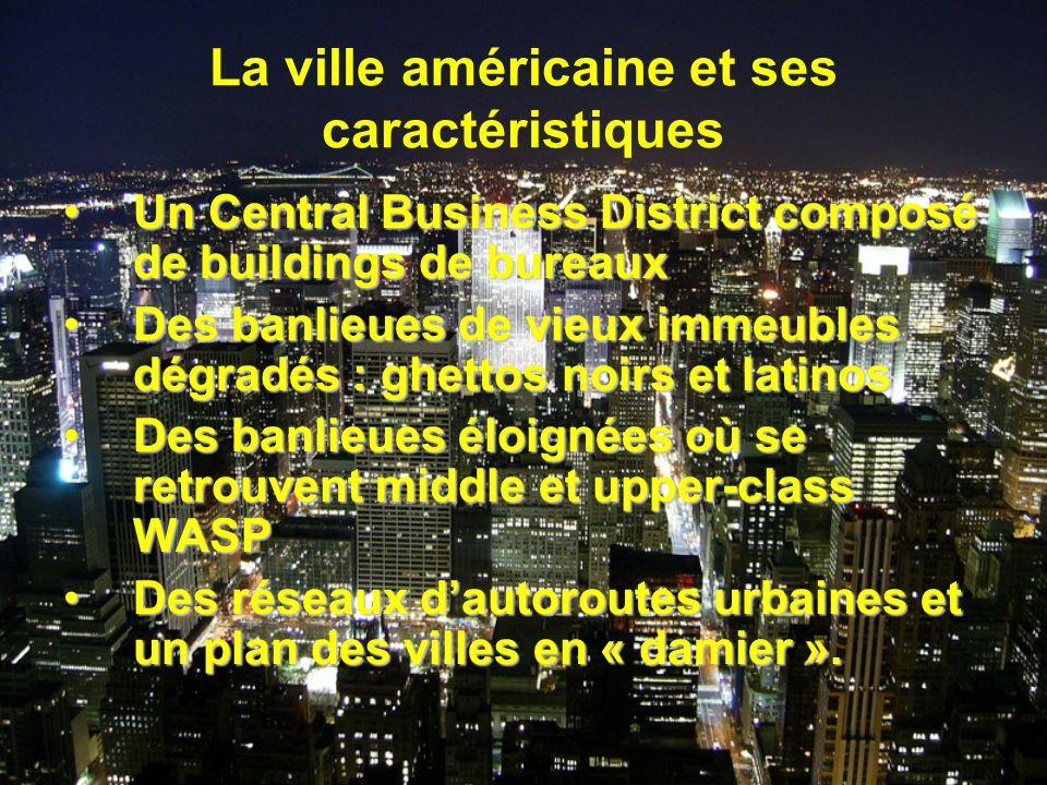 La ville américaine et ses caractéristiques Un Central Business District composé de buildings de bureauxUn Central Business District composé de buildi
