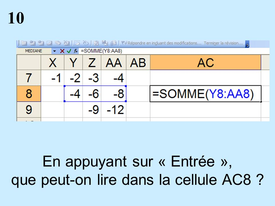 10 En appuyant sur « Entrée », que peut-on lire dans la cellule AC8