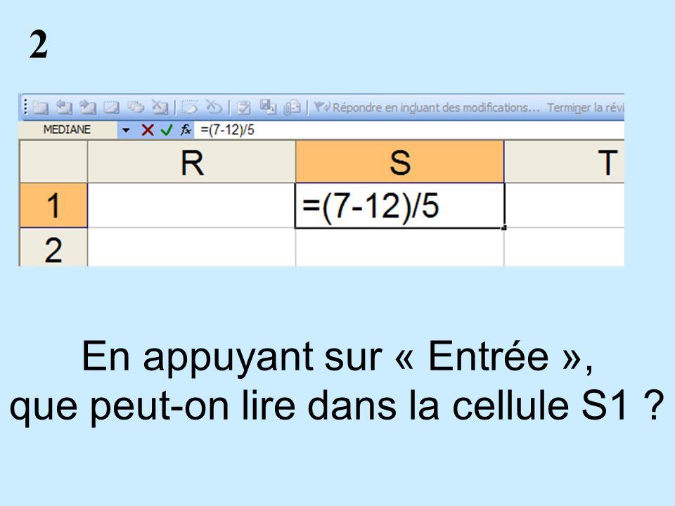 2 En appuyant sur « Entrée », que peut-on lire dans la cellule S1