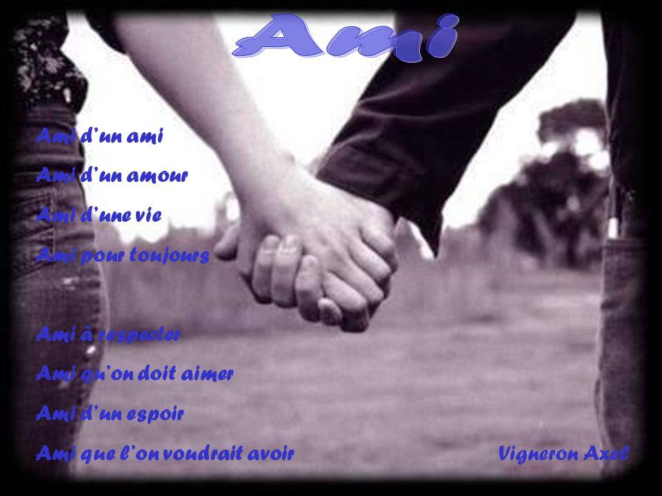 Ami dun ami Ami dun amour Ami dune vie Ami pour toujours Ami à respecter Ami quon doit aimer Ami dun espoir Ami que lon voudrait avoirVigneron Axel