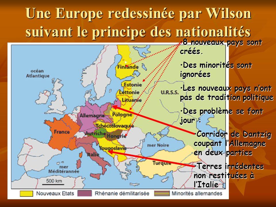 Une Europe redessinée par Wilson suivant le principe des nationalités 8 nouveaux pays sont créés.8 nouveaux pays sont créés. Des minorités sont ignoré