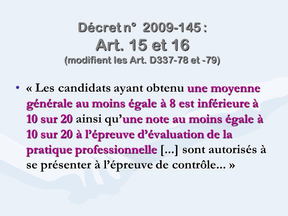 Décret n° 2009-145 : Art. 15 et 16 (modifient les Art. D337-78 et -79) « Les candidats ayant obtenu une moyenne générale au moins égale à 8 est inféri