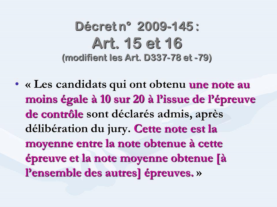 Décret n° 2009-145 : Art. 15 et 16 (modifient les Art. D337-78 et -79) « Les candidats qui ont obtenu une note au moins égale à 10 sur 20 à lissue de