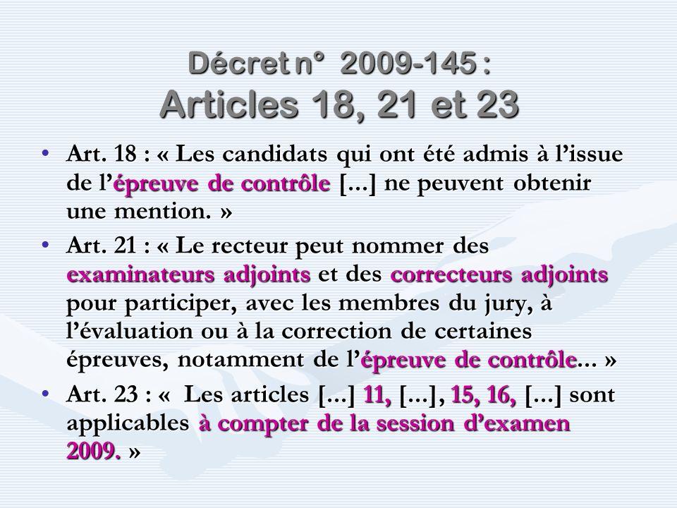 Décret n° 2009-145 : Articles 18, 21 et 23 Art. 18 : « Les candidats qui ont été admis à lissue de lépreuve de contrôle [...] ne peuvent obtenir une m