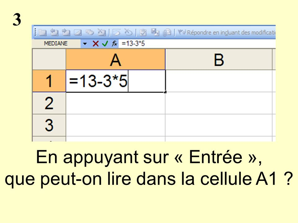 4 En appuyant sur « Entrée », que peut-on lire dans la cellule A4 ?