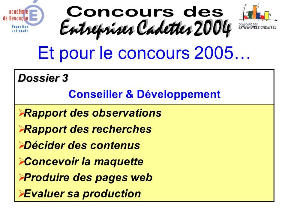 Et pour le concours 2005… Dossier 3 Conseiller & Développement Rapport des observations Rapport des recherches Décider des contenus Concevoir la maque