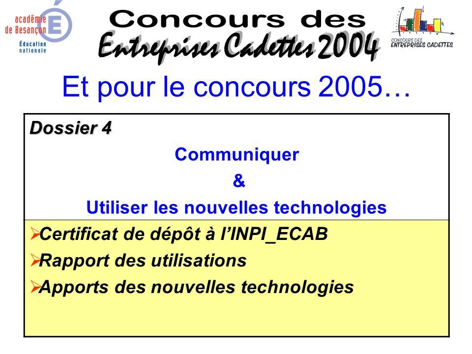 Et pour le concours 2005… Dossier 4 Communiquer & Utiliser les nouvelles technologies Certificat de dépôt à lINPI_ECAB Rapport des utilisations Apport