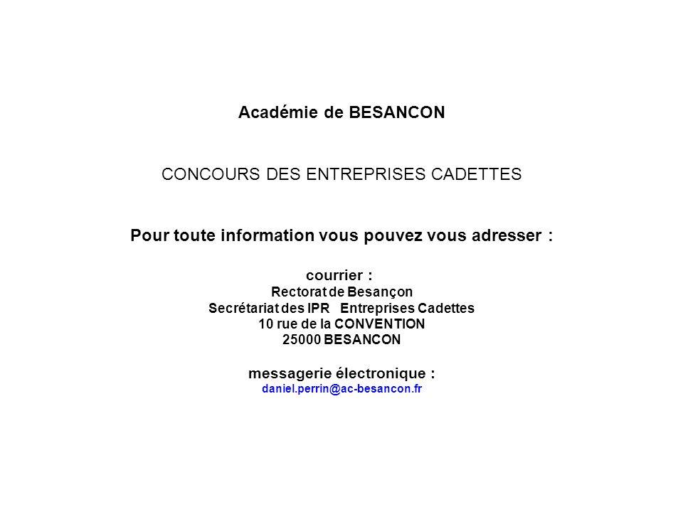 Académie de BESANCON CONCOURS DES ENTREPRISES CADETTES Pour toute information vous pouvez vous adresser : courrier : Rectorat de Besançon Secrétariat