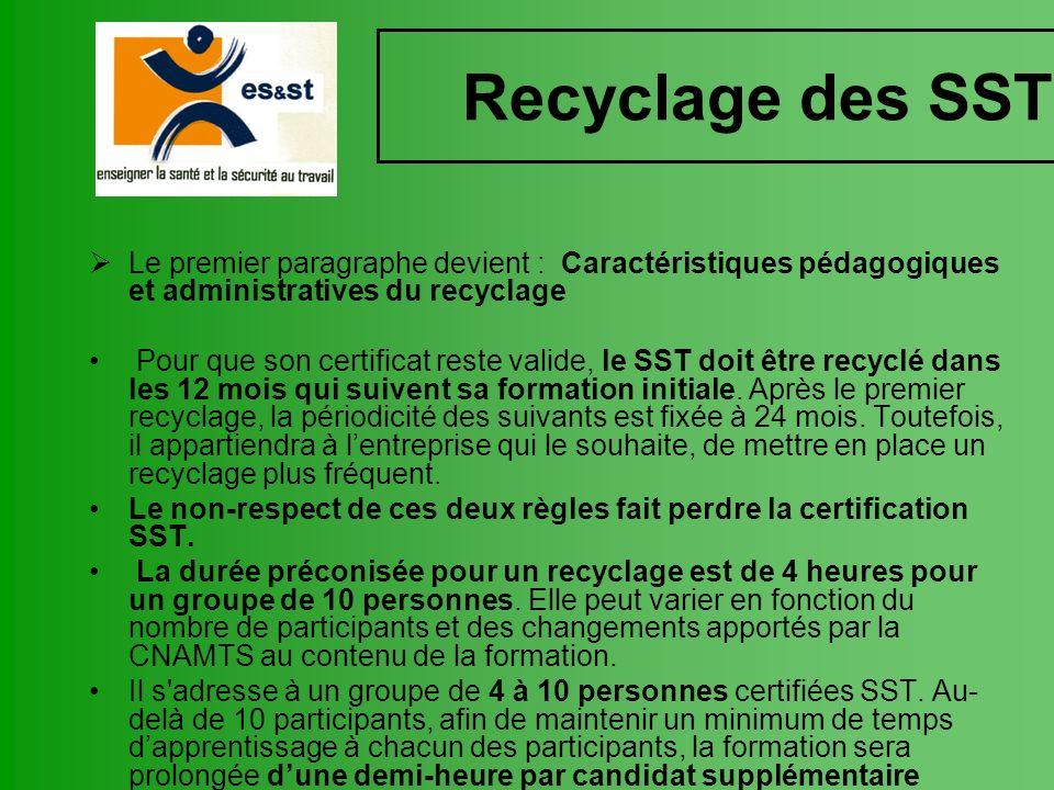 Recyclage des SST Le premier paragraphe devient : Caractéristiques pédagogiques et administratives du recyclage Pour que son certificat reste valide,