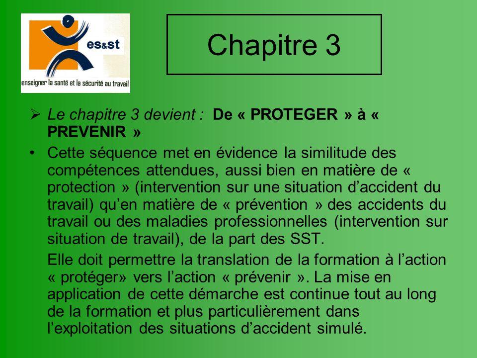 Chapitre 3 Le chapitre 3 devient : De « PROTEGER » à « PREVENIR » Cette séquence met en évidence la similitude des compétences attendues, aussi bien e
