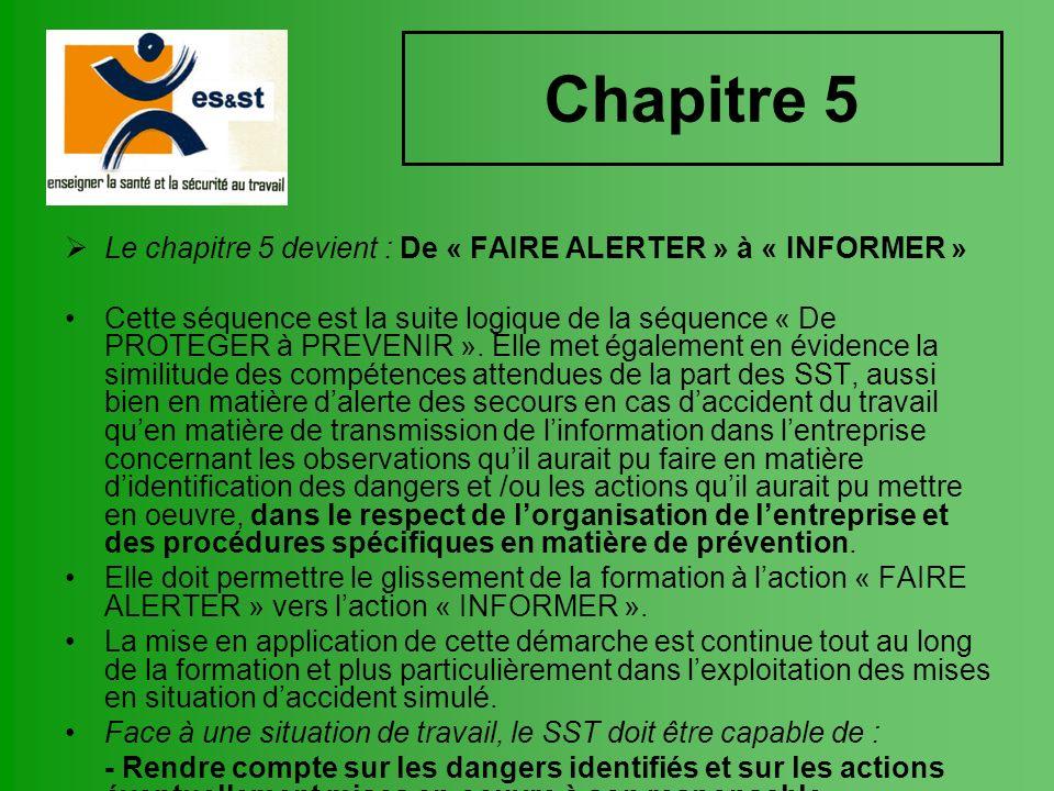 Chapitre 5 Le chapitre 5 devient : De « FAIRE ALERTER » à « INFORMER » Cette séquence est la suite logique de la séquence « De PROTEGER à PREVENIR ».