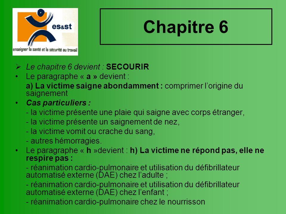 Chapitre 6 Le chapitre 6 devient : SECOURIR Le paragraphe « a » devient : a) La victime saigne abondamment : comprimer lorigine du saignement Cas part