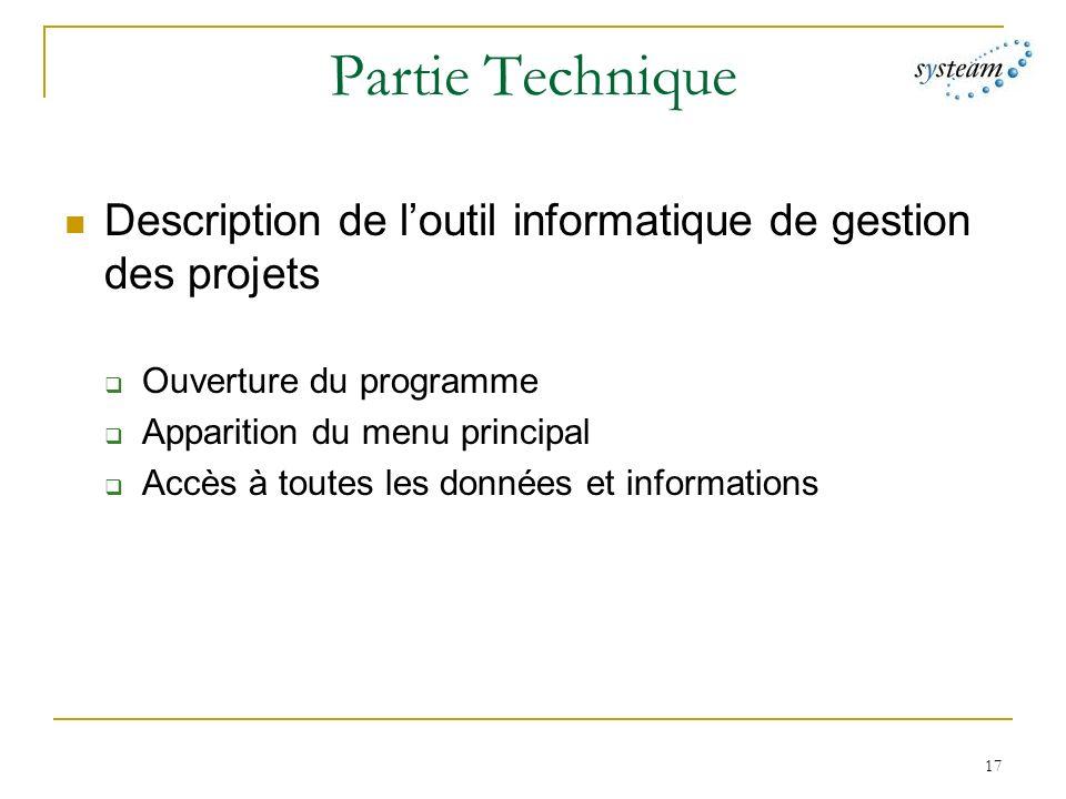 17 Partie Technique Description de loutil informatique de gestion des projets Ouverture du programme Apparition du menu principal Accès à toutes les données et informations