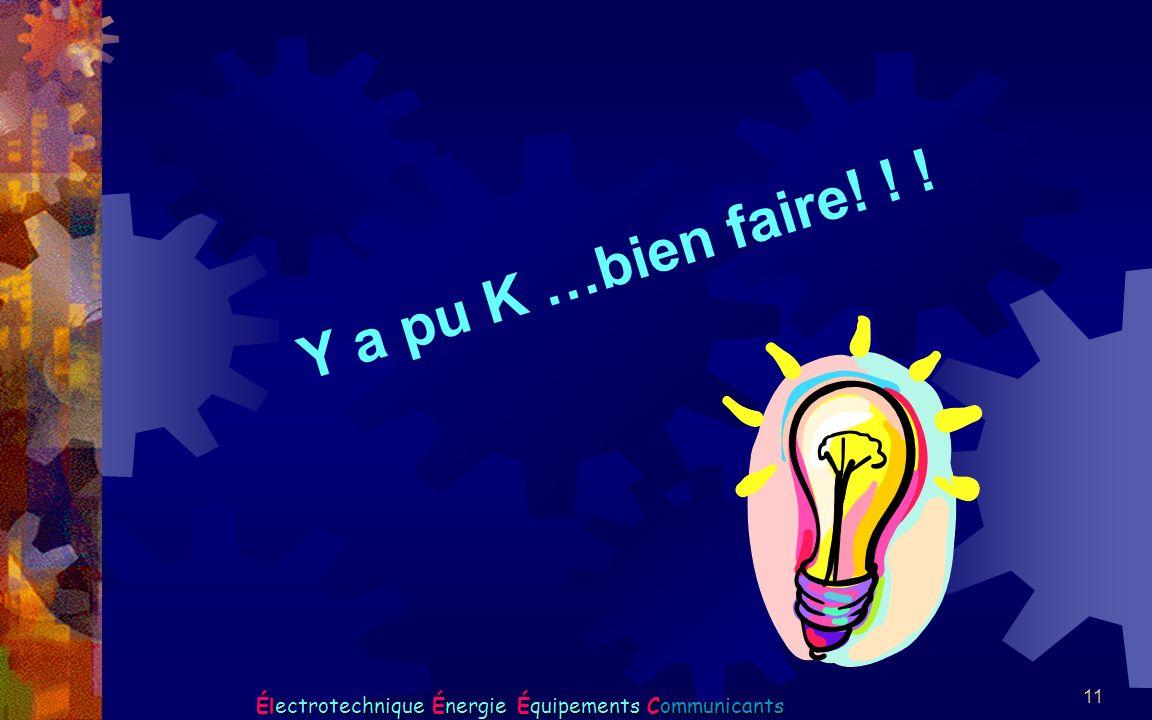 11 Y a pu K …bien faire! ! ! Électrotechnique Énergie Équipements Communicants